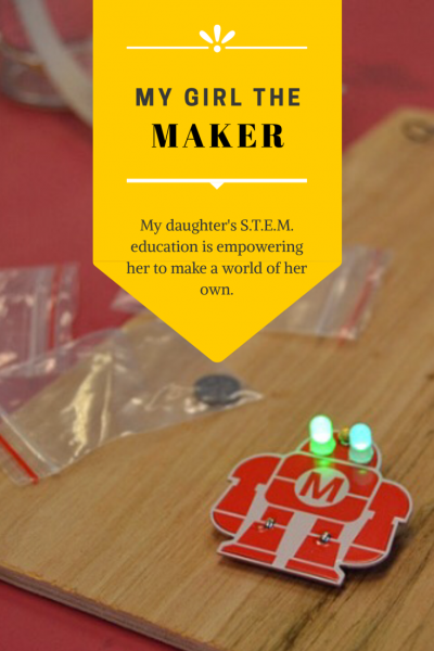 STEM education is making my daughter a MAKER